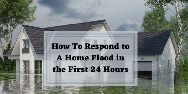 How To Respond to A Home Flood in the First 24 Hours