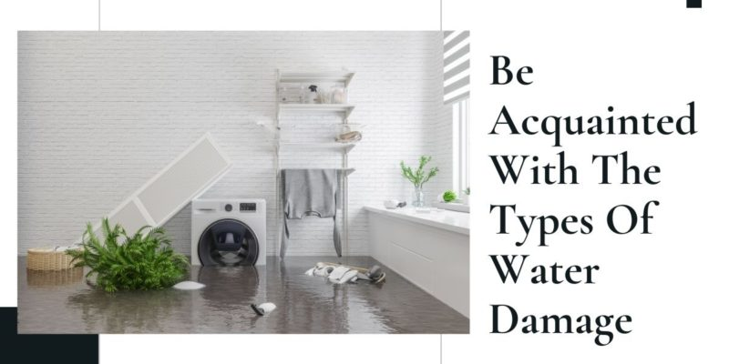 Be Acquainted With The Types Of Water Damage