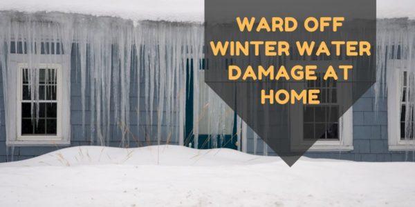 Ward Off Winter Water Damage At Home