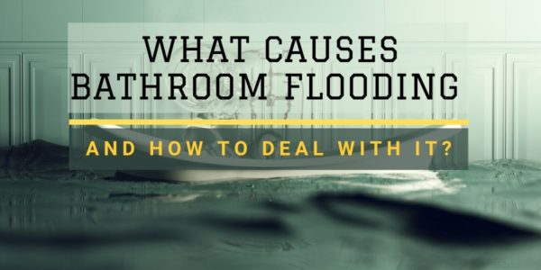 What Causes Bathroom Flooding and How To Deal With It_